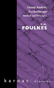 Group Analytic Psychotherapy - Method and Principles ebook by S.H. Foulkes