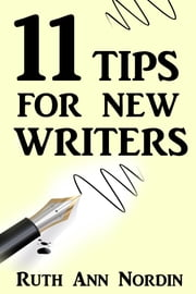 11 Tips For New Writers ebook by Ruth Ann Nordin