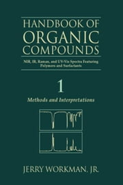 The Handbook of Organic Compounds, Three-Volume Set: NIR, IR, R, and UV-Vis Spectra Featuring Polymers and Surfactants ebook by Workman, Jr., Jerry