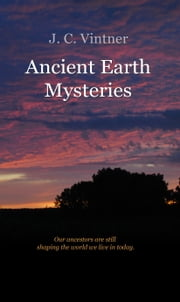 Ancient Earth Mysteries ebook by J.C. Vintner