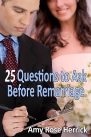 25 Questions to Ask Before Remarriage ebook by Amy Rose Herrick