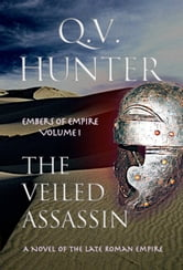 The Veiled Assassin, a Novel of the Late Roman Empire ebook by Q. V. Hunter