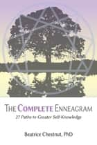 The Complete Enneagram ebook by Beatrice Chestnut PhD
