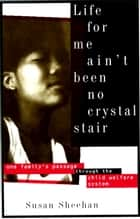 Life for Me Ain't Been No Crystal Stair - One Family's Passage Through the Child Welfare System ebook by Susan Sheehan