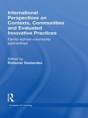 International Perspectives on Contexts, Communities and Evaluated Innovative Practices - Family-School-Community Partnerships ebook by Rollande Deslandes