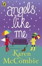 Angels Like Me - (Angels Next Door Book 3) ebook by Karen McCombie
