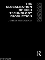 Globalisation of High Technology Production ebook by Jeffrey Henderson