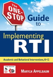 The One-Stop Guide to Implementing RTI - Academic and Behavioral Interventions, K-12 ebook by Maryln S. Appelbaum