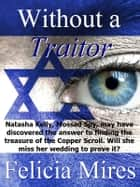 Without a Traitor ebook by Felicia Mires