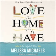 Love the Home You Have - Simple Ways to Embrace Your Style *Get Organized *Delight in Where You Are audiobook by Melissa Michaels