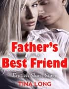 Father's Best Friend: Erotica Short Story ebook by