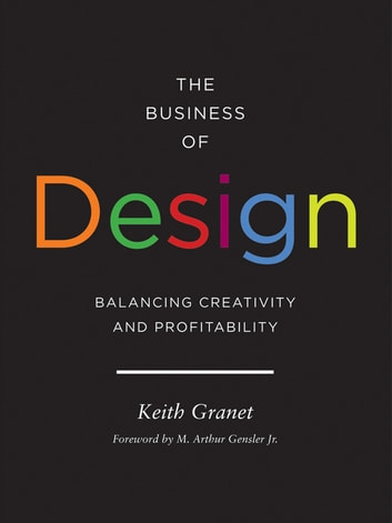 The Business of Design - Balancing Creativity and Profitability ebook by Keith Granet