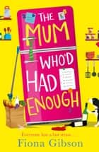 The Mum Who'd Had Enough: A laugh out loud romantic comedy perfect for fans of Why Mummy Drinks ebook by Fiona Gibson