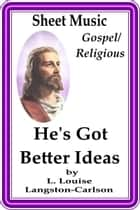 Sheet Music He's Got Better Ideas ebook by L. Louise Langston-Carlson