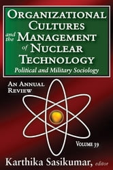 Organizational Cultures and the Management of Nuclear Technology - Political and Military Sociology ebook by