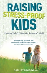 Raising Stress-Proof Kids - Parenting today's children for tomorrow's world ebook by Davidow,Shelley