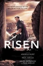Risen - The Novelization of the Major Motion Picture eBook by Angela Hunt, Paul Aiello, Kevin Reynolds