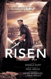 Risen - The Novelization of the Major Motion Picture ebook by Angela Hunt,Paul Aiello,Kevin Reynolds