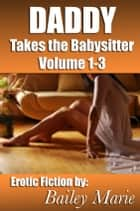 The Daddy Takes the Babysitter Trilogy ebook by Bailey Marie
