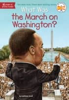 What Was the March on Washington? ebook by Kathleen Krull, Who HQ, Tim Tomkinson