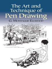 The Art and Technique of Pen Drawing ebook by G. Montague Ellwood
