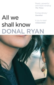 All We Shall Know Ebook di Donal Ryan