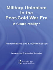 Military Unionism In The Post-Cold War Era - A Future Reality? ebook by Richard Bartle,Lindy Heinecken
