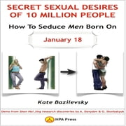 How To Seduce Men Born On January 18 Or Secret Sexual Desires of 10 Million People - Demo From Shan Hai Jing Research Discoveries By A. Davydov & O. Skorbatyuk audiobook by Kate Bazilevsky
