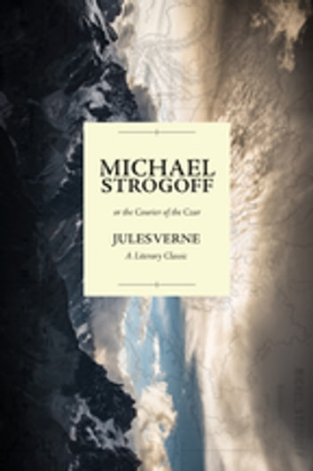 Michael Strogoff; or the Courier of the Czar - A Literary Classic ebook by Jules Verne