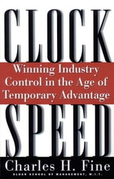 Clockspeed - Winning Industry Control In The Age Of Temporary Advantage ebook by Charles H. Fine