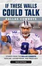 If These Walls Could Talk: Dallas Cowboys - Stories from the Dallas Cowboys Sideline, Locker Room, and Press Box ebook by Nick Eatman, Darren Woodson