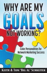 "Why Are My Goals Not Working? - Color Personalities for Network Marketing Success ebook by Keith Schreiter, Tom ""Big Al"" Schreiter"