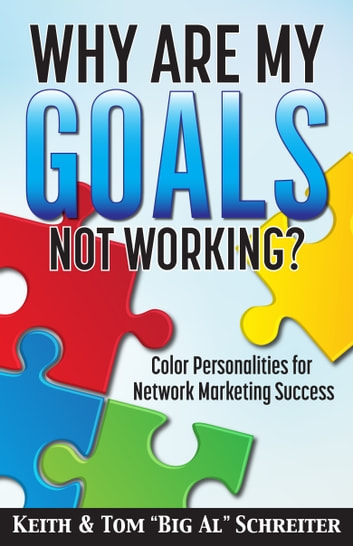 "Why Are My Goals Not Working? - Color Personalities for Network Marketing Success ebook by Keith Schreiter,Tom ""Big Al"" Schreiter"
