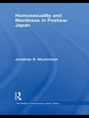 Homosexuality and Manliness in Postwar Japan ebook by Jonathan D. Mackintosh