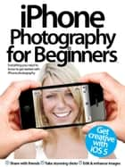 iPhone Photography for Beginners ebook by Imagine Publishing