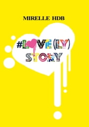 #LOVE(LY) STORY ebook by Mirelle HDB