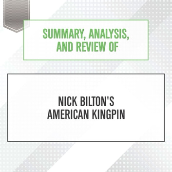 Summary, Analysis, and Review of Nick Bilton's American Kingpin audiobook by Start Publishing Notes
