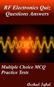 RF Electronics Quiz Questions Answers: Multiple Choice MCQ Practice Tests ebook by Arshad Iqbal