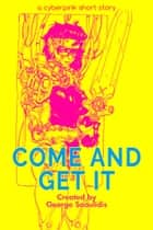 Come and Get It ebook by George Saoulidis