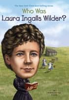 Who Was Laura Ingalls Wilder? ebook by Patricia Brennan Demuth, Tim Foley, Who HQ