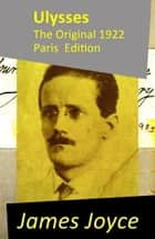 Ulysses - The Original 1922 Paris Edition ebook by James Joyce