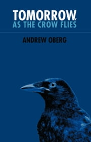 Tomorrow, as the Crow Flies ebook by Andrew Oberg