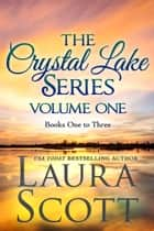 Crystal Lake Series Volume 1 Books 1-3 - A Small Town Christian Romance ebook by Laura Scott