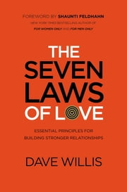 The Seven Laws of Love - Essential Principles for Building Stronger Relationships ebook by Dave Willis,Shaunti Feldhahn