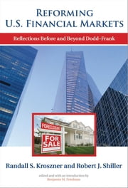 Reforming U.S. Financial Markets - Reflections Before and Beyond Dodd-Frank ebook by Randall S. Kroszner,Robert J. Shiller,Benjamin M. Friedman