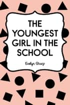 The Youngest Girl in the School ebook by Evelyn Sharp