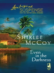 Even in the Darkness ebook by Shirlee McCoy