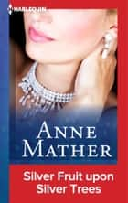 Silver Fruit upon Silver Trees ebook by Anne Mather