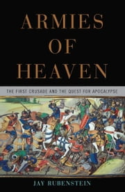 Armies of Heaven - The First Crusade and the Quest for Apocalypse ebook by Jay Rubenstein