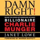 Damn Right - Behind the Scenes with Berkshire Hathaway Billionaire Charlie Munger (Revised) audiobook by Janet Lowe